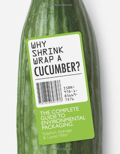 Why Shrink-Wrap a Cucumber?: The Complete Guide to Environmental Packaging by Laurel Miller (2012-10-01)