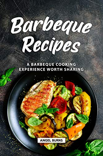 Barbeque Recipes: A Barbeque Cooking Experience Worth Sharing