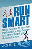 Run Smart: Using Science to Improve Performance and Expose Marathon Runnings Greatest Myths