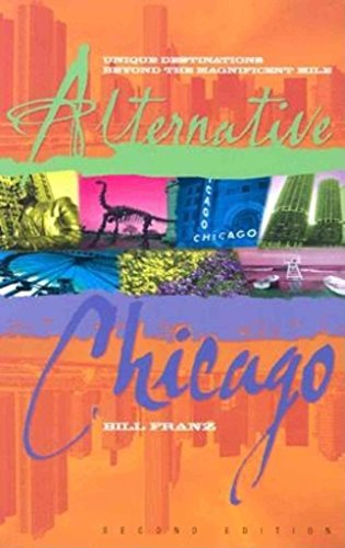 [(Alternative Chicago : Unique Destinations Beyond the Magnificent Mile)] [By (author) Bill Franz] published on (May, 2004)