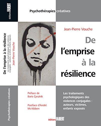 De l'emprise à la résilience. Les traitements psychologiques des violences conjugales: auteurs, victimes, enfants exposés par Jean-Pierre Vouche