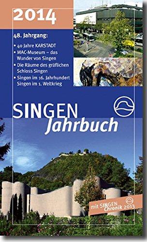 SINGEN Jahrbuch 2014: Schwerpunkte: 40 Jahre KARSTADT - Neues MAC Kunst in Singen - 200 Jahre Schloss, 100 Jahre Randenbahn, insgesamt 37 Beiträge und die SINGEN CHronik 2013