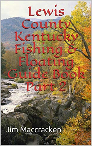 Lewis County Kentucky Fishing & Floating Guide Book Part 2 (Kentucky Fishing & Floating Guide Books 16) (English Edition)