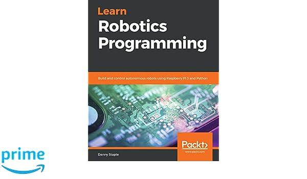 Buy Learn Robotics Programming: Build and control autonomous