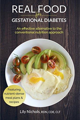 Real Food for Gestational Diabetes: An Effective Alternative to the Conventional Nutrition Approach (English Edition)