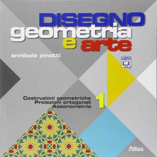 Disegno: Geometria e arte. Per le Scuole superiori. Con espansione online: 1