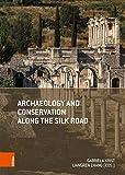 Archaeology and Conservation along the Silk Road (Konservierungswissenschaft. Restaurierung. Technologie, Band 16)