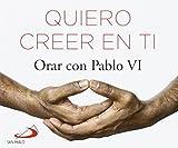 Quiero creer en Ti: Orar con Pablo VI (Brotes)
