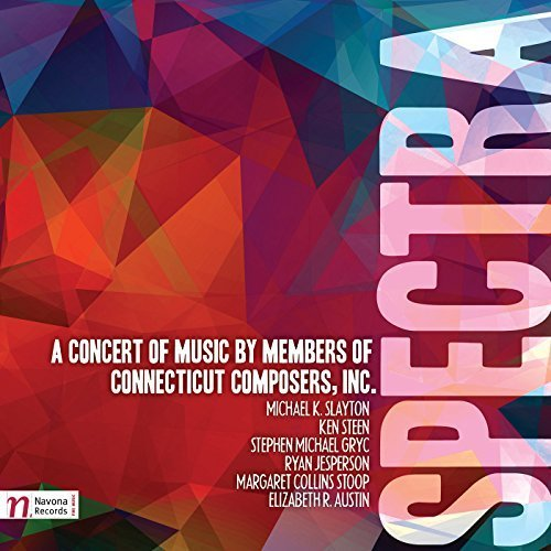 Spectra: A Concert of Music by Members of Connecticut Composers, Inc. by Navona