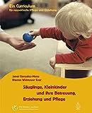 Säuglinge, Kleinkinder und ihre Betreuung, Erziehung und Pflege: Curriculum für respektvolle Pflege und Erziehung (Mit Kindern wachsen)