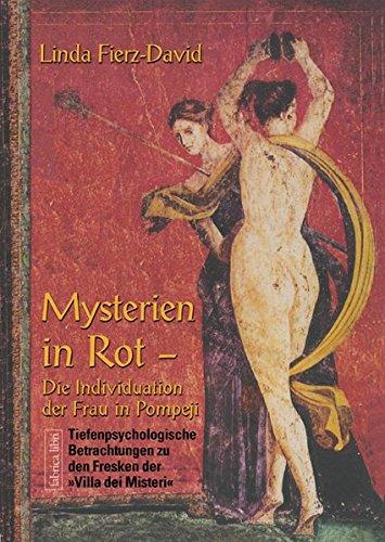 Mysterien in Rot: Die Individuation der Frau in Pompeji, Tiefenpsychologische Betrachtungen zu den Fresken der