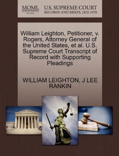 William Leighton, Petitioner, v. Rogers, Attorney General of the United States, et al. U.S. Supreme Court Transcript of Record with Supporting Pleadings