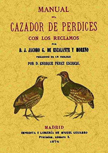Manual Del Cazador de Perdices Con los Reclamos por J.Jacobo G.de Escalante y Moreno