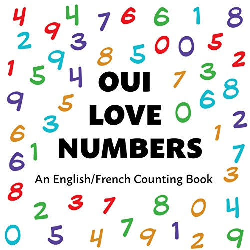 Couverture du livre Oui Love Numbers: An English/French Bilingual Counting Book (Oui Love French t. 3)