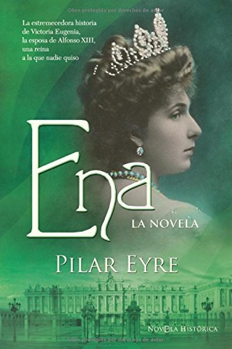 Ena - la novela (Novela Historica(la Esfera)) por Pilar Eyre Estrada