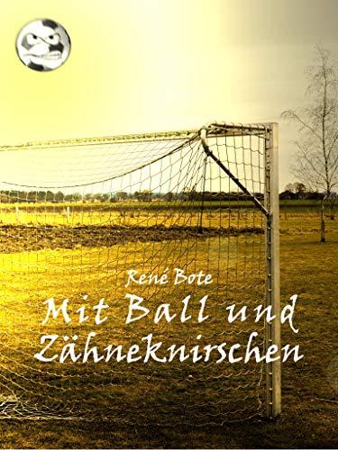 Buchseite und Rezensionen zu 'Mit Ball und Zähneknirschen' von René Bote