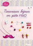Nouveaux bijoux en pâte FIMO (Mes créations) (French Edition)