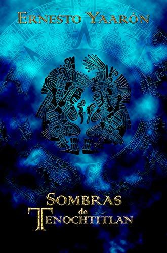 Sombras de Tenochtitlan de Ernesto Yaarón