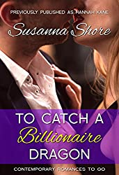 To Catch a Billionaire Dragon (Contemporary Romances to Go Book 2)