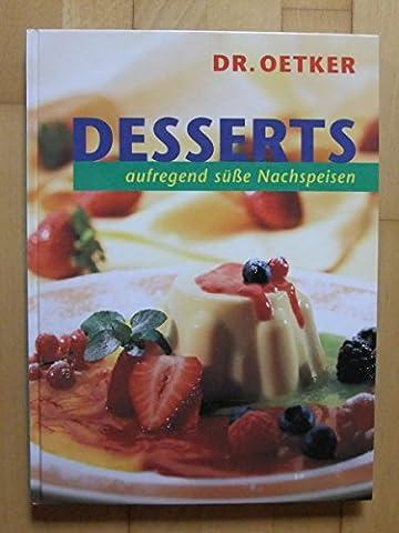 Verlagsredaktion: Dr. Oetker: Desserts - Aufregend süße