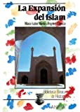 La expansión del Islam (Historia - Biblioteca Básica De Historia - Serie «General»)