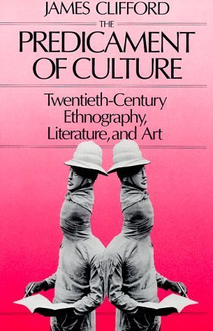 The Predicament of Culture: Twentieth-Century Ethnography, Literature, and Art by Clifford, James (1988) Paperback