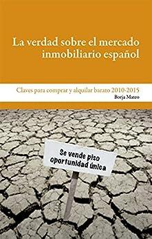La verdad sobre el mercado inmobiliario español: Claves para comprar y alquilar barato de [Mateo, Borja]
