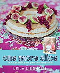 One More Slice: Sourdough Bread, Pizza, Pasta and Sweet Pastries by Leila Lindholm (2016-08-01)
