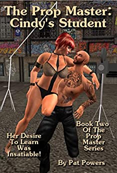 The Prop Master: Cindy's Student: Her Desire To Learn Was Insatiable (English Edition) par [Powers, Pat]