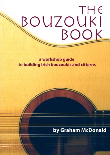 The Bouzouki Book: A Workshop Guide to Building Irish Bouzoukis and Citterns
