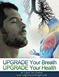 The Art and Science of Breathing RevealedMaster this Foundation of Health…and also Relaxation, Strength, Endurance, Flexibility and Subconscious Control with this Encyclopedia of Breathing Exercises. (Plus How to Improve Your Air Quality Too!)Did you...