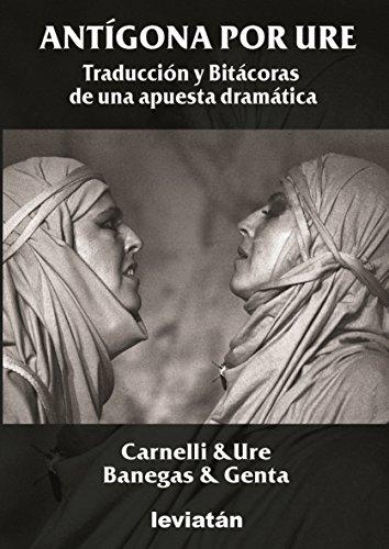 Antígona por Ure: traducción y bitácoras de una apuesta teatral por Alberto Ure