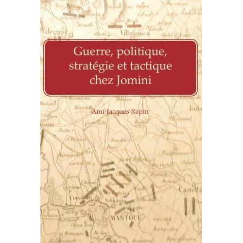 Guerre, politique, strategie et tactique chez Jomini by Ami-Jacques Rapin (2015-06-15)