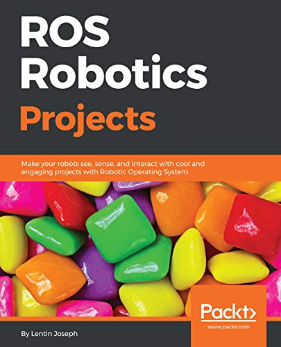 ROS Robotics Projects: Make your robots see, sense, and interact with cool and engaging projects with Robotic Operating System (English Edition) por Lentin Joseph