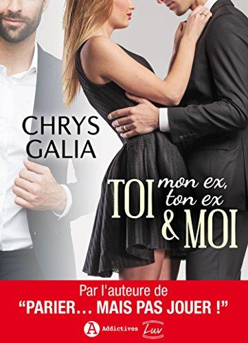 TOI (mon ex, ton ex) & MOI (Addictives – Luv) (French Edition)