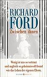 Zwischen ihnen von Richard Ford