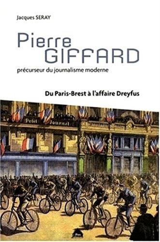 Pierre Giffard: Prcurseur du journalisme moderne, du Paris-Brest  l'affaire Dreyfus