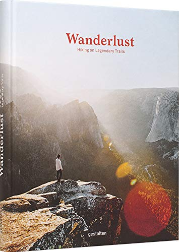 Wanderlust: A Hiker's Companion (EN) - Unterwegs auf legendären Wegen, 24 × 30 cm, 256 Seiten: Hiking on Legendary Trails