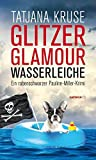 Glitzer, Glamour, Wasserleiche von Tatjana Kruse