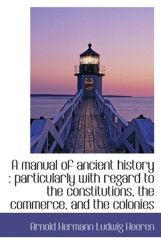 A manual of ancient history : particularly with regard to the constitutions, the commerce, and the c
