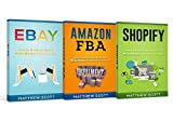 Ecommerce : Shopify: Step by Step Guide on How to Make Money Selling on Shopify, Amazon FBA: Step by Step Guide on How to Make Money Selling on Amazon, Ebay: How to Make Money Selling on Ebay