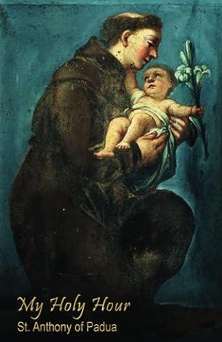 My Holy Hour - St. Anthony of Padua: A Devotional Prayer Journal (Catholic Prayer Books and Devotional
