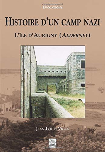 Histoire d'un camp nazi : L'île d'Aurigny par Jean-Louis Vigla