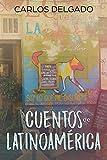 Cuentos de Latinoamérica: Kurzgeschichten aus Lateinamerika - Carlos Delgado