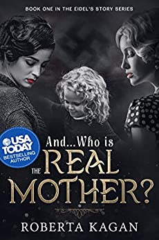 And...who Is The Real Mother?: Book One In The Eidel's Story Series por Roberta Kagan epub