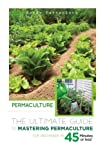 Permaculture: The Ultimate Guide to Mastering Permaculture for Beginners in 45 Minutes or Less! (Permaculture - Permaculture for Beginners - ... - Permaculture Techniques - Orchids - Bulbs)