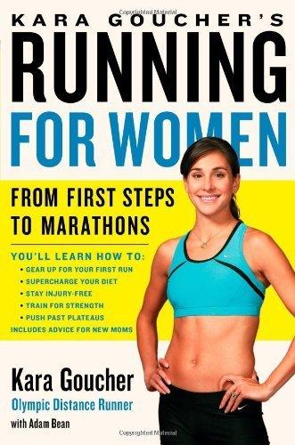 Kara Goucher's Running for Women: From First Steps to Marathons by Kara Goucher (2011-04-05) par Kara Goucher; Adam Bean
