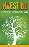 Investing: The Incredibly Simple Beginners Guide on how to Multiply your Money and become a Millionaire (investing, money, beginner, guide, millionaire, beginner, plan Book 1)