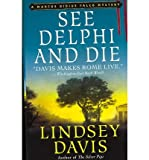 [See Delphi and Die] [by: Lindsey Davis]