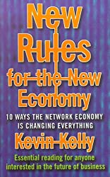 New Rules for the New Economy : 10 Ways the Network Economy is Changing Everything: Written by Kevin Kelly, 1999 Edition, (New edition) Publisher: Fourth Estate [Paperback]